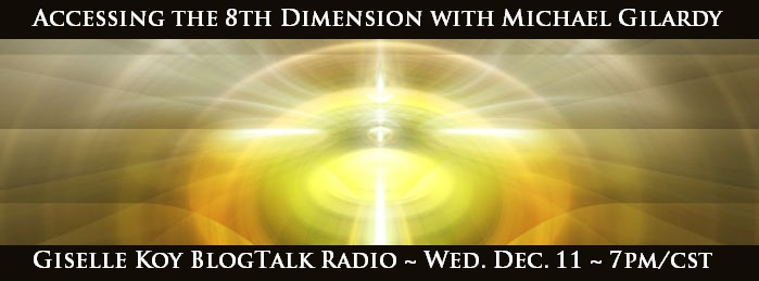 Giselle Koy Radio:  Accessing the 8th Dimension with Michael Gilardy